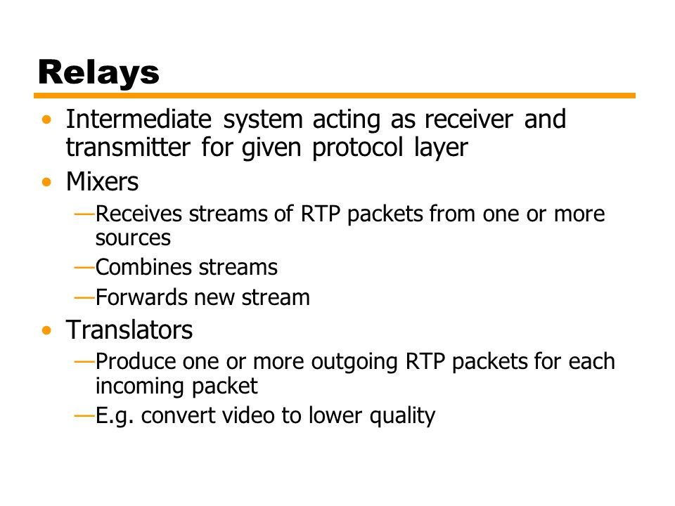 Relays Intermediate system acting as receiver and transmitter for given protocol layer. Mixers.
