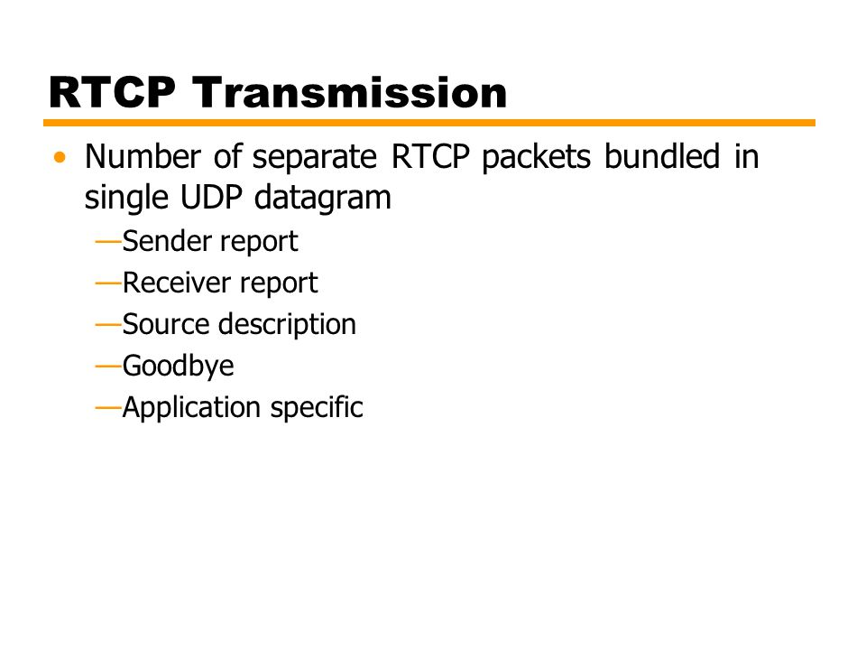 RTCP Transmission Number of separate RTCP packets bundled in single UDP datagram. Sender report. Receiver report.
