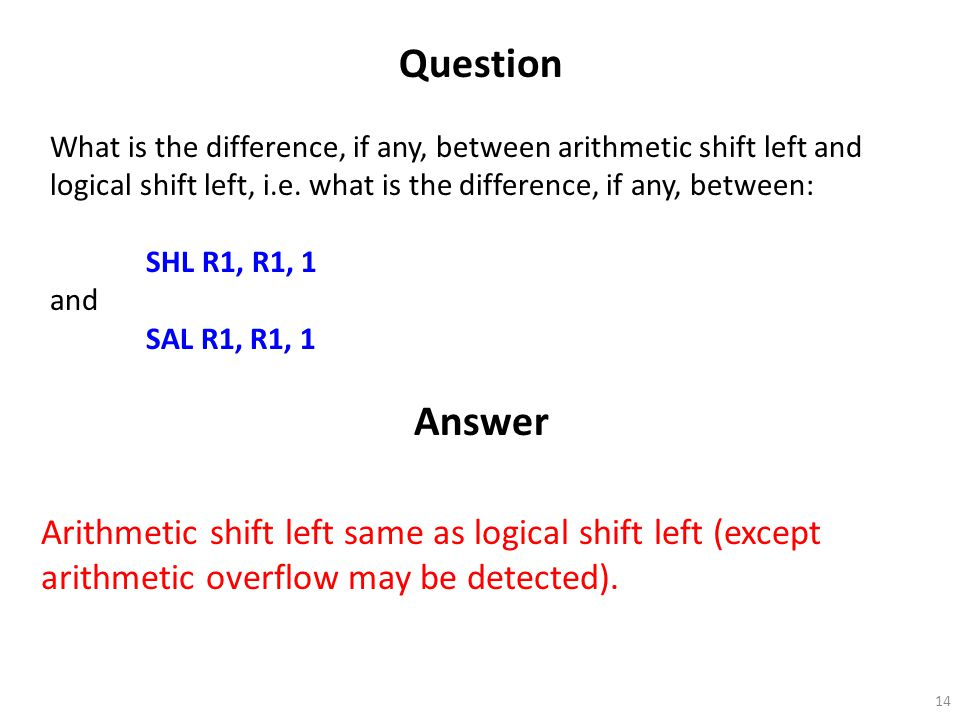 Question What is the difference, if any, between arithmetic shift left and logical shift left, i.e. what is the difference, if any, between: