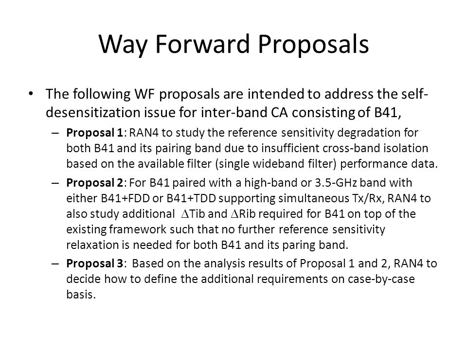 Way Forward Proposals The following WF proposals are intended to address the self-desensitization issue for inter-band CA consisting of B41,