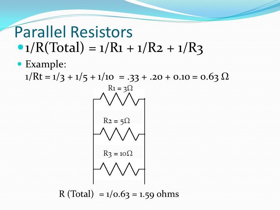 Parallel Resistors 1/R(Total) = 1/R1 + 1/R2 + 1/R3