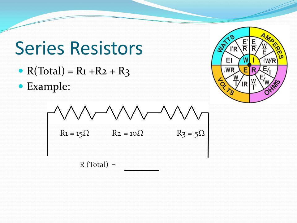 Series Resistors R(Total) = R1 +R2 + R3 Example: _______