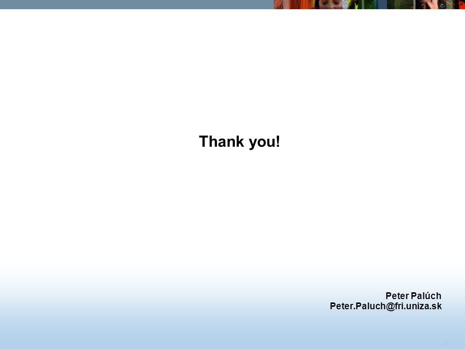 Thank you! Peter Palúch Peter.Paluch@fri.uniza.sk