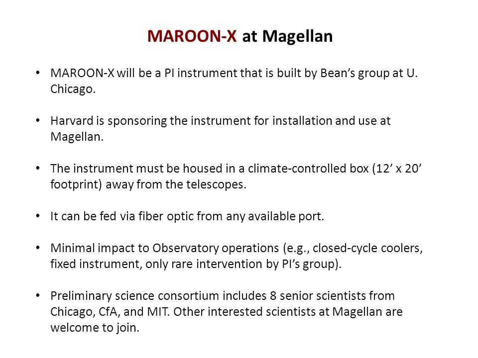 MAROON-X at Magellan MAROON-X will be a PI instrument that is built by Bean's group at U. Chicago.