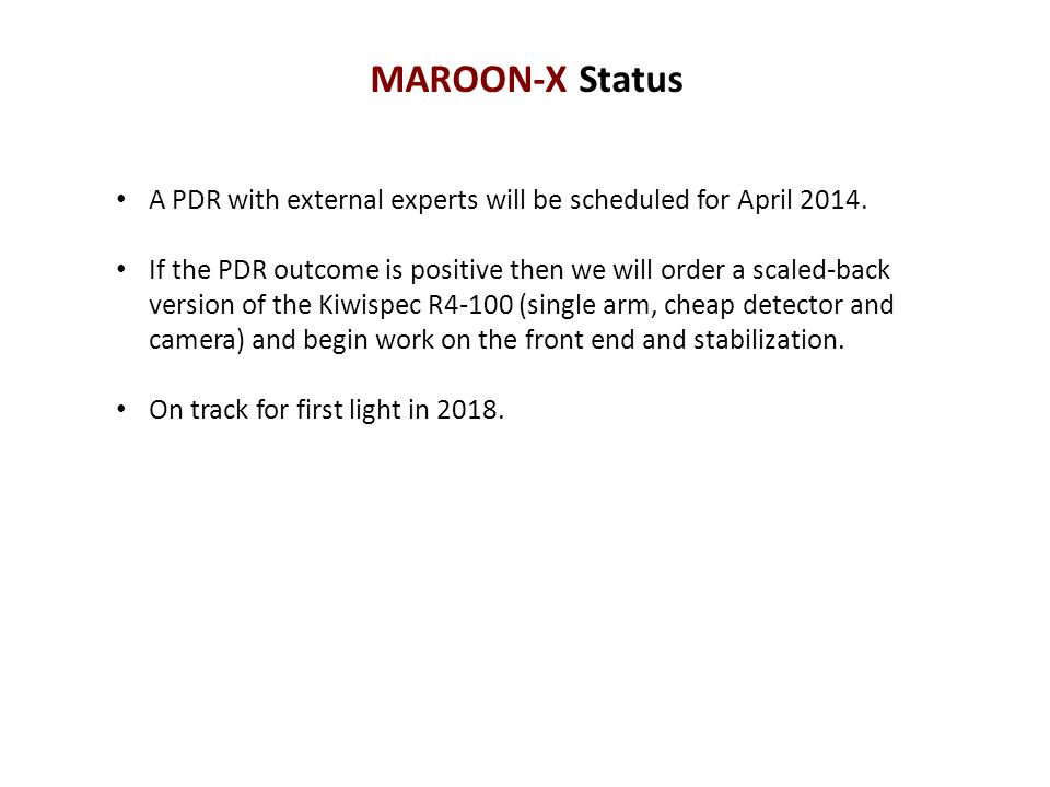 MAROON-X Status A PDR with external experts will be scheduled for April 2014.