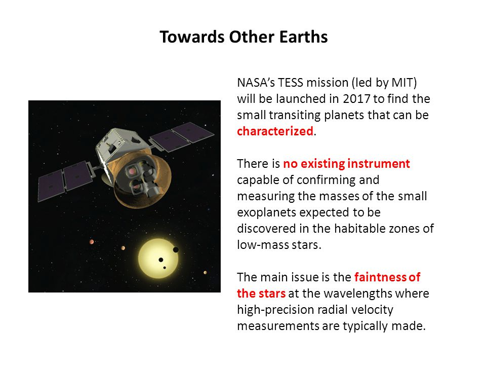 Towards Other Earths NASA's TESS mission (led by MIT) will be launched in 2017 to find the small transiting planets that can be characterized.