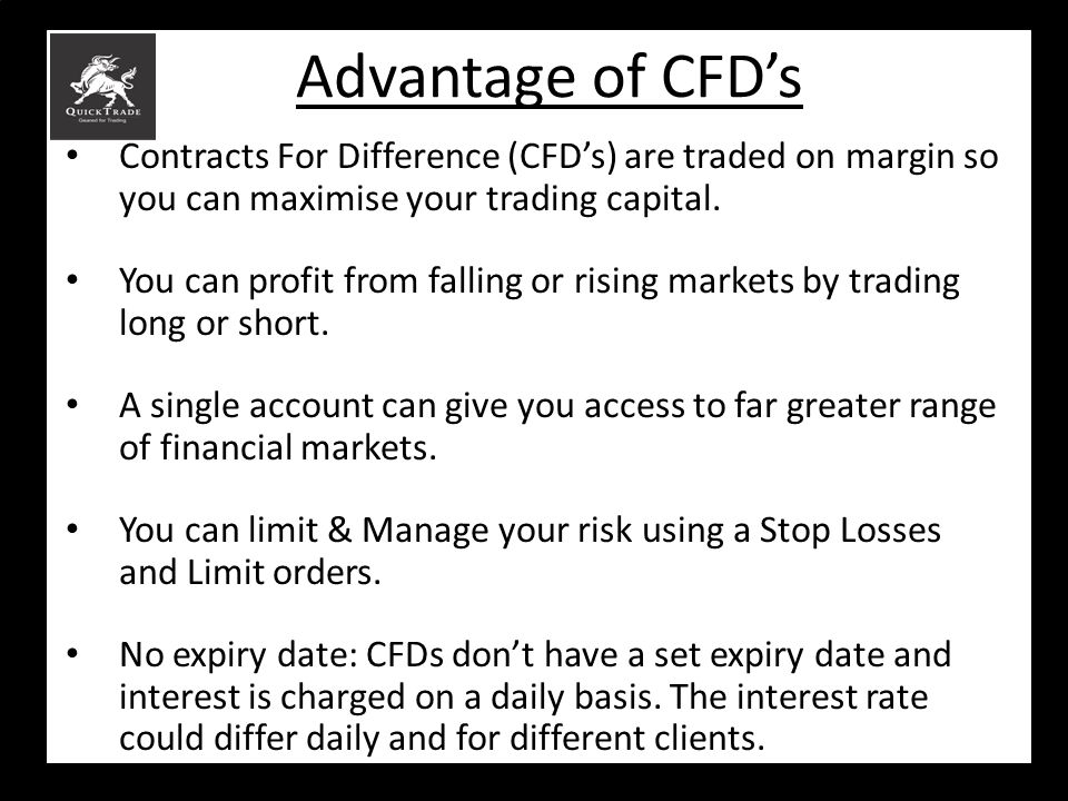 Advantage of CFD's Contracts For Difference (CFD's) are traded on margin so you can maximise your trading capital.