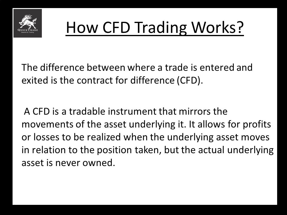 How CFD Trading Works The difference between where a trade is entered and exited is the contract for difference (CFD).
