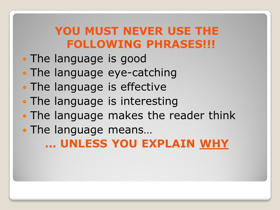 YOU MUST NEVER USE THE FOLLOWING PHRASES!!! … UNLESS YOU EXPLAIN WHY