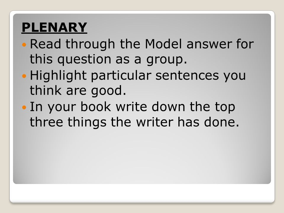 PLENARY Read through the Model answer for this question as a group. Highlight particular sentences you think are good.