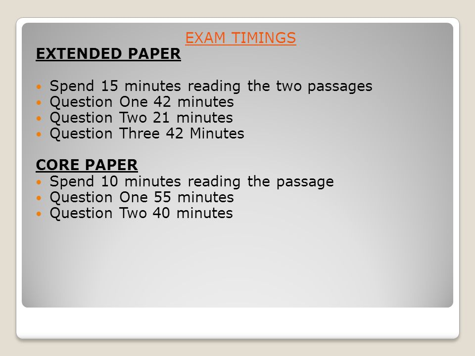 EXAM TIMINGS EXTENDED PAPER. Spend 15 minutes reading the two passages. Question One 42 minutes. Question Two 21 minutes.