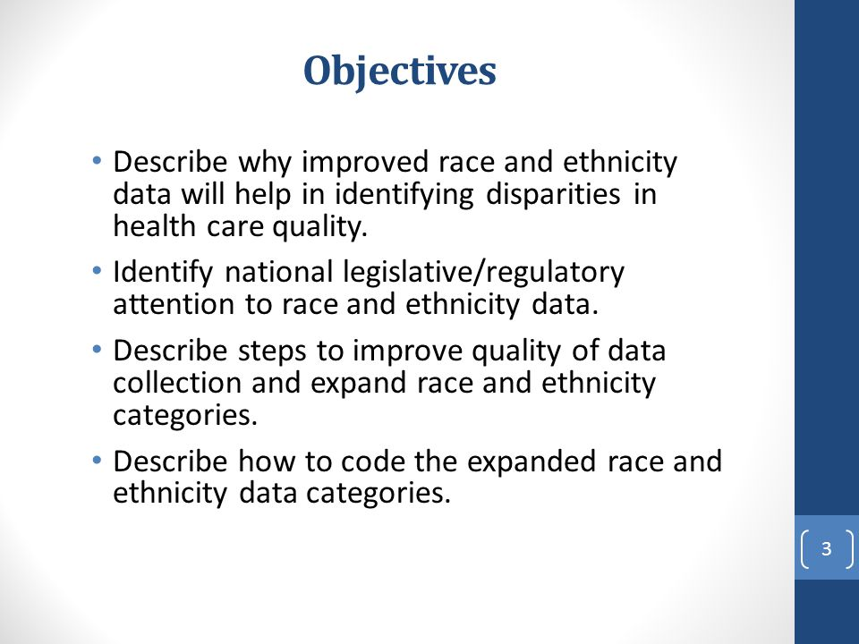 Objectives Describe why improved race and ethnicity data will help in identifying disparities in health care quality.