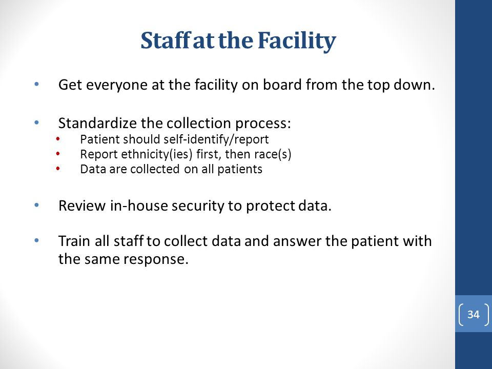 Staff at the Facility Get everyone at the facility on board from the top down. Standardize the collection process: