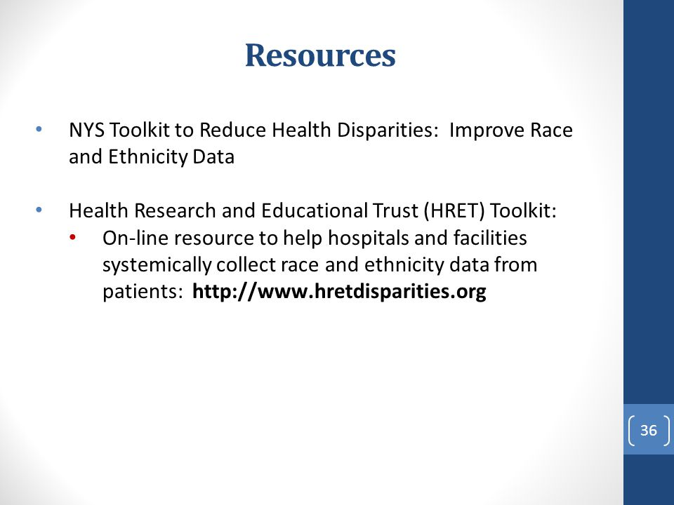 Resources NYS Toolkit to Reduce Health Disparities: Improve Race and Ethnicity Data. Health Research and Educational Trust (HRET) Toolkit:
