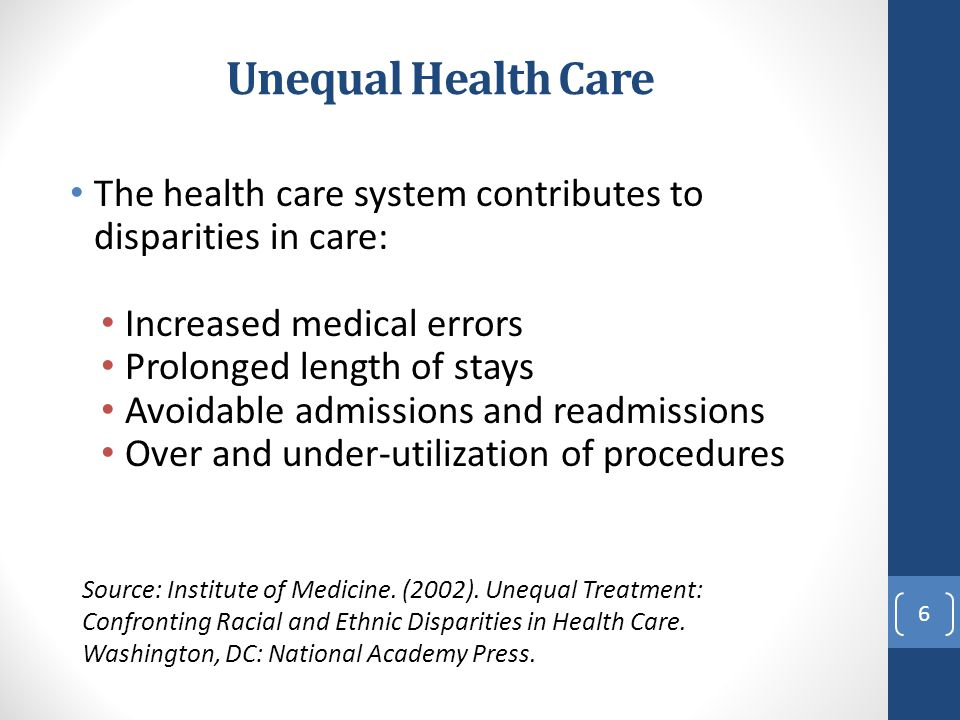 Unequal Health Care The health care system contributes to disparities in care: Increased medical errors.