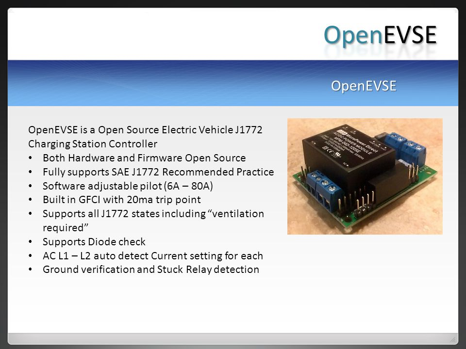 OpenEVSE OpenEVSE. OpenEVSE is a Open Source Electric Vehicle J1772 Charging Station Controller. Both Hardware and Firmware Open Source.
