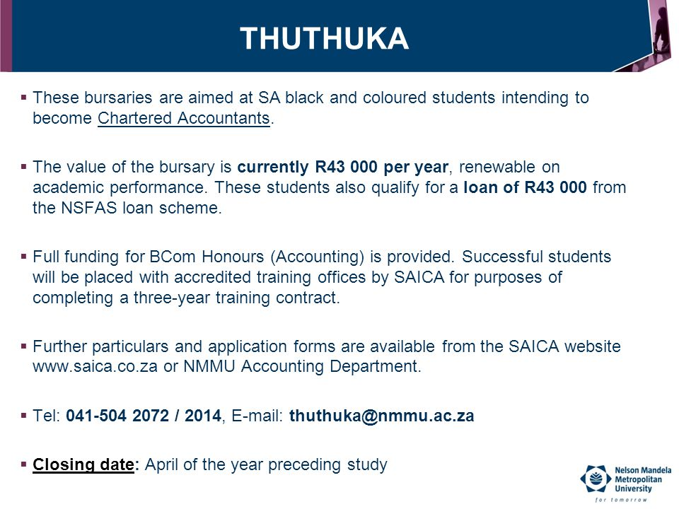 THUTHUKA These bursaries are aimed at SA black and coloured students intending to become Chartered Accountants.