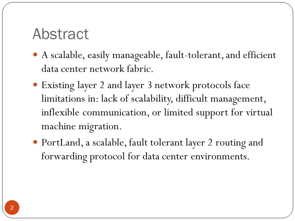 Abstract A scalable, easily manageable, fault-tolerant, and efficient data center network fabric.