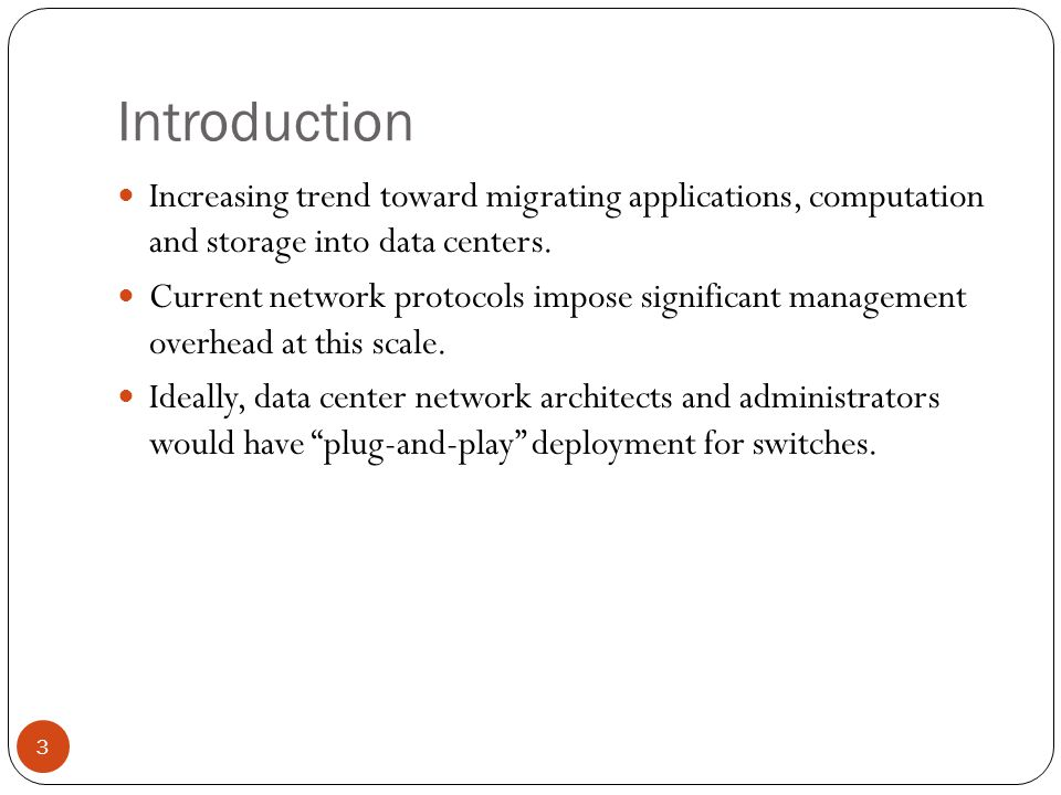 Introduction Increasing trend toward migrating applications, computation and storage into data centers.