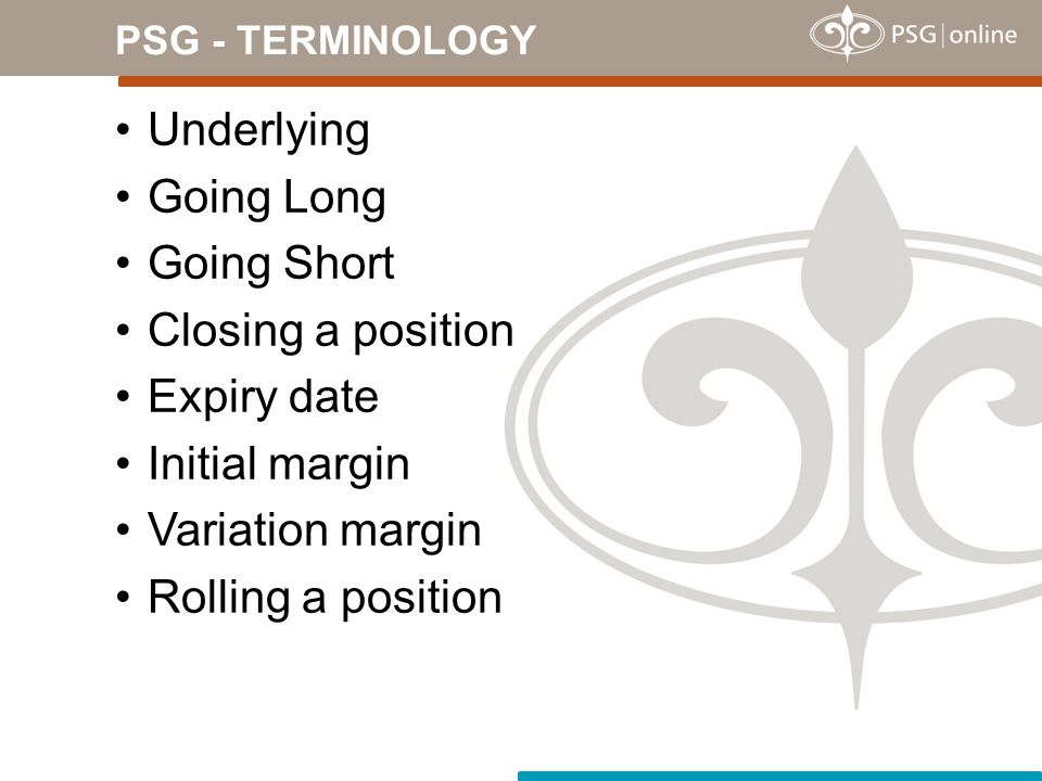 Underlying Going Long Going Short Closing a position Expiry date