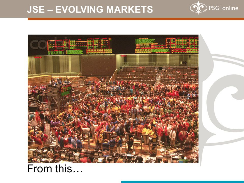 JSE – EVOLVING MARKETS From this…