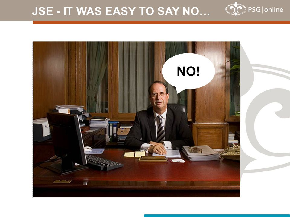 JSE - IT WAS EASY TO SAY NO…