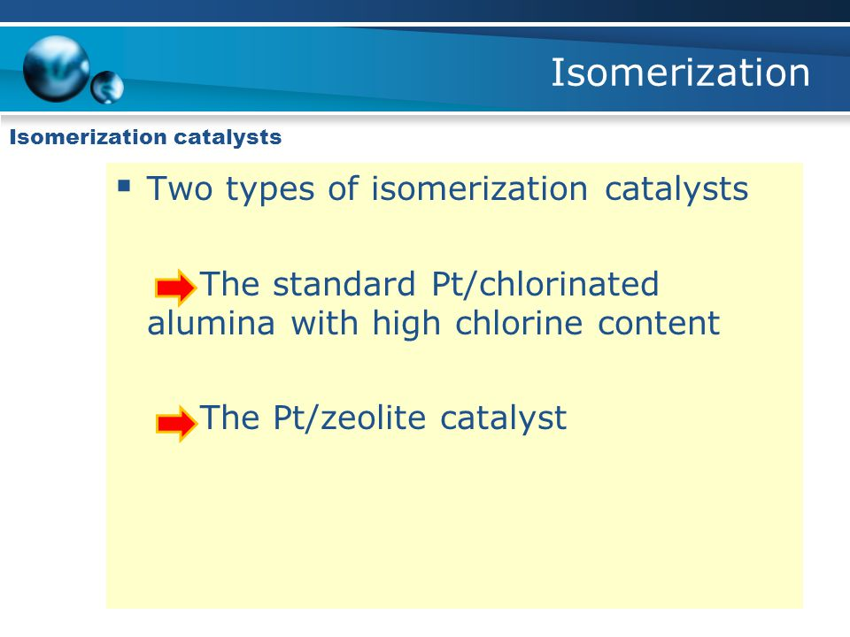 Isomerization Two types of isomerization catalysts