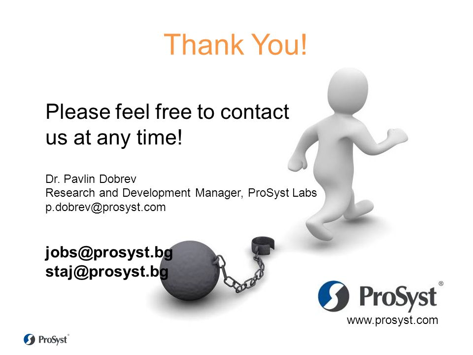Thank You! Please feel free to contact us at any time! jobs@prosyst.bg