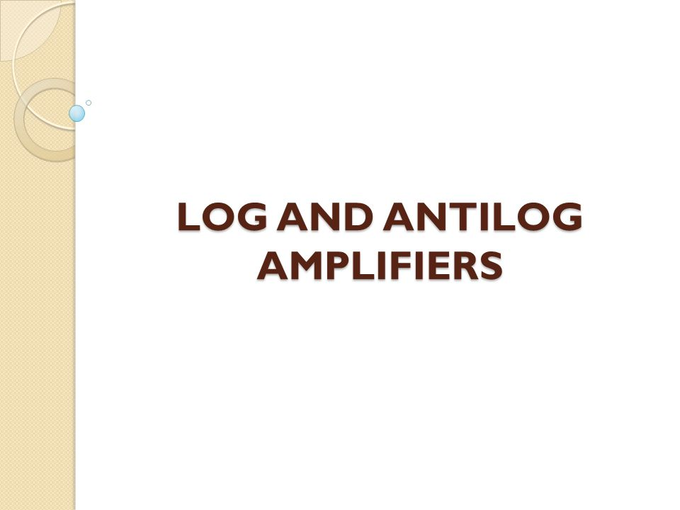 LOG AND ANTILOG AMPLIFIERS