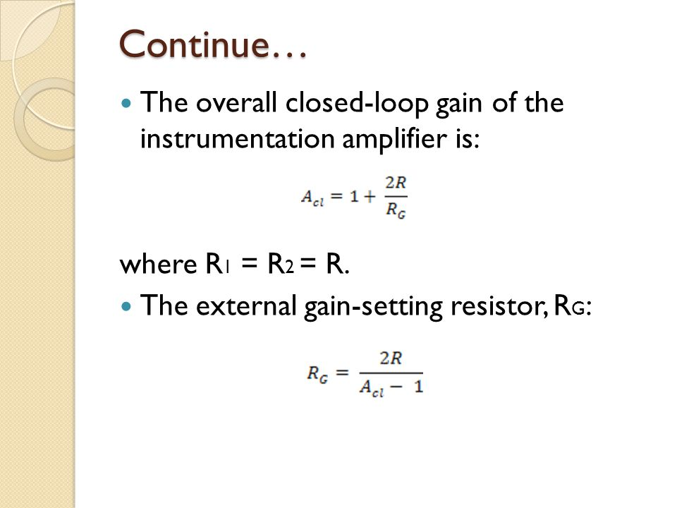 Continue… The overall closed-loop gain of the instrumentation amplifier is: where R1 = R2 = R.