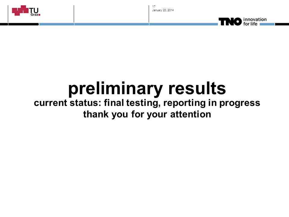 January 20, 2014 preliminary results current status: final testing, reporting in progress thank you for your attention.