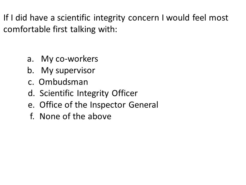 If I did have a scientific integrity concern I would feel most comfortable first talking with: