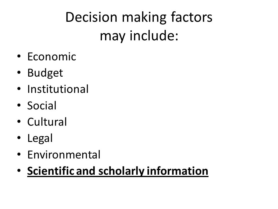 Decision making factors may include: