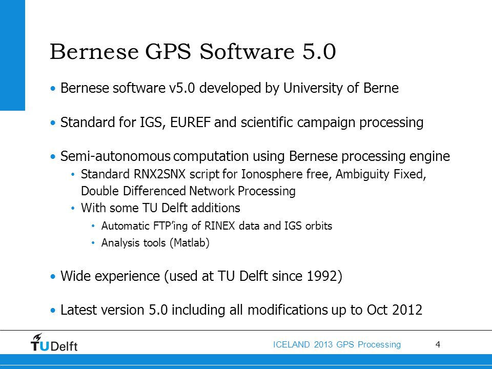 Bernese GPS Software 5.0 Bernese software v5.0 developed by University of Berne. Standard for IGS, EUREF and scientific campaign processing.