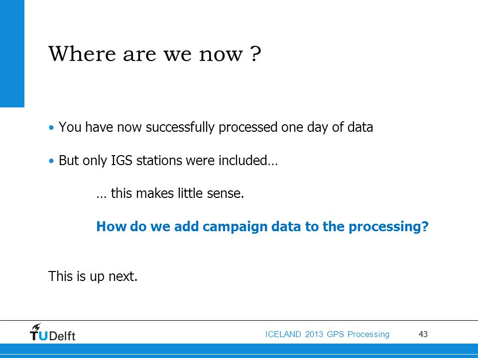 Where are we now You have now successfully processed one day of data