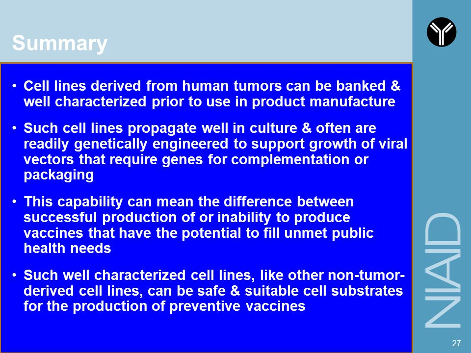 Summary Cell lines derived from human tumors can be banked & well characterized prior to use in product manufacture.
