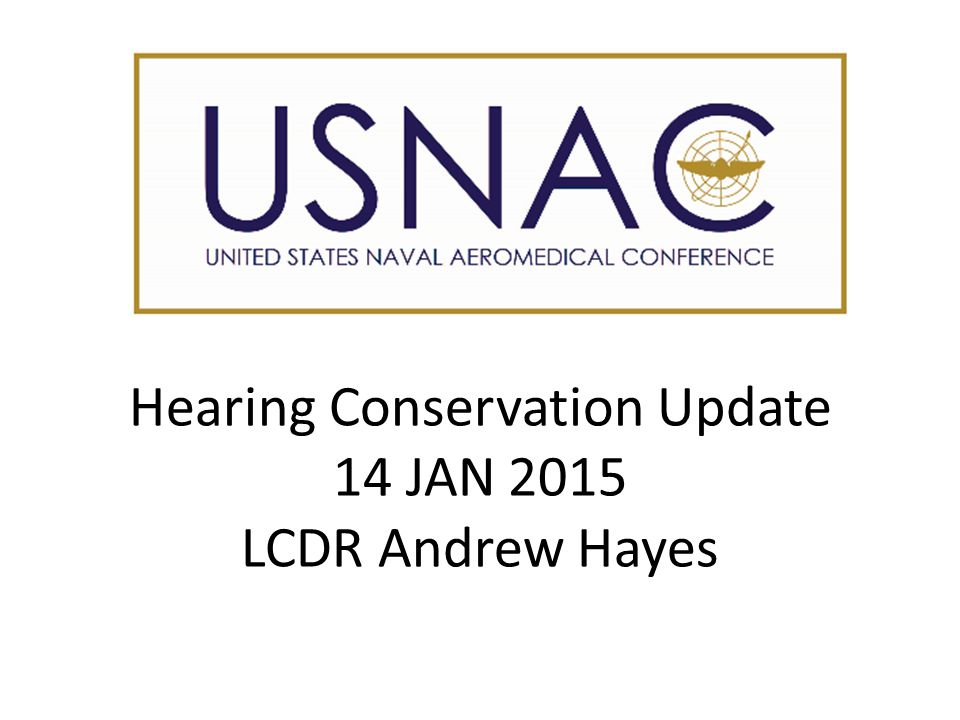 Hearing Conservation Update 14 JAN 2015 LCDR Andrew Hayes