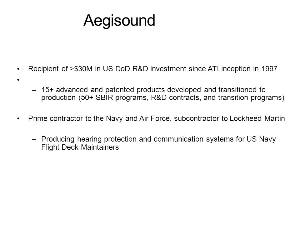 Aegisound Recipient of >$30M in US DoD R&D investment since ATI inception in 1997.