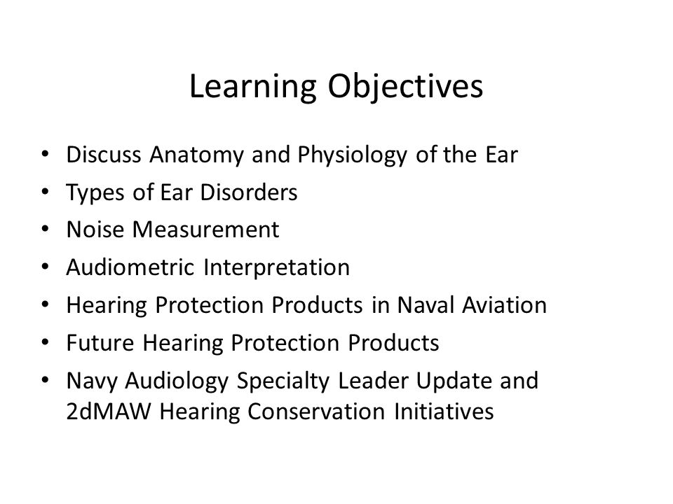 Learning Objectives Discuss Anatomy and Physiology of the Ear