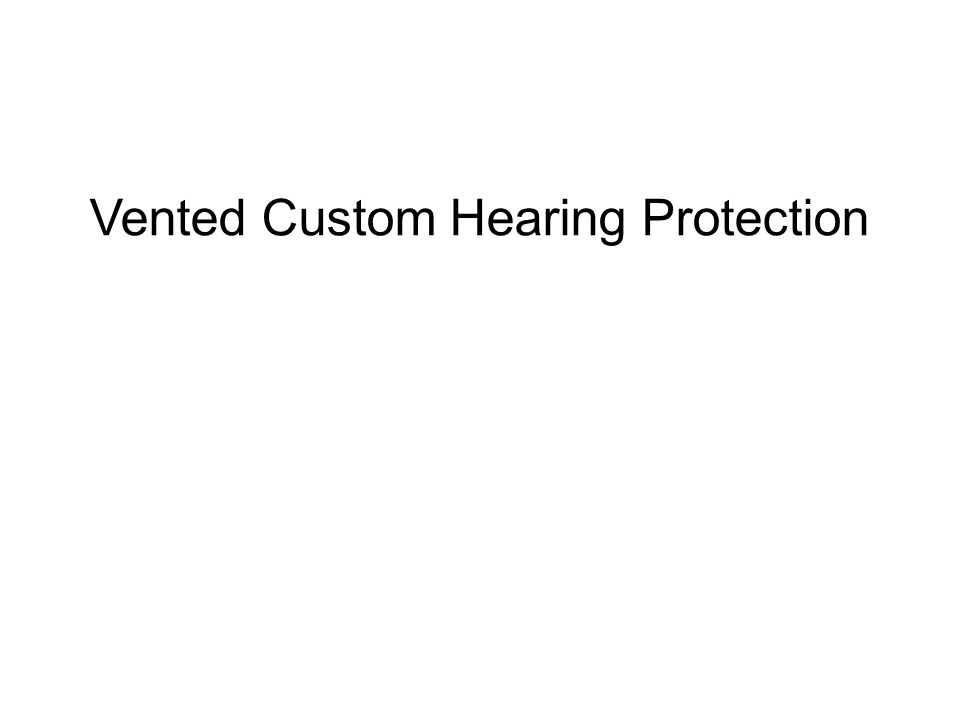 Vented Custom Hearing Protection