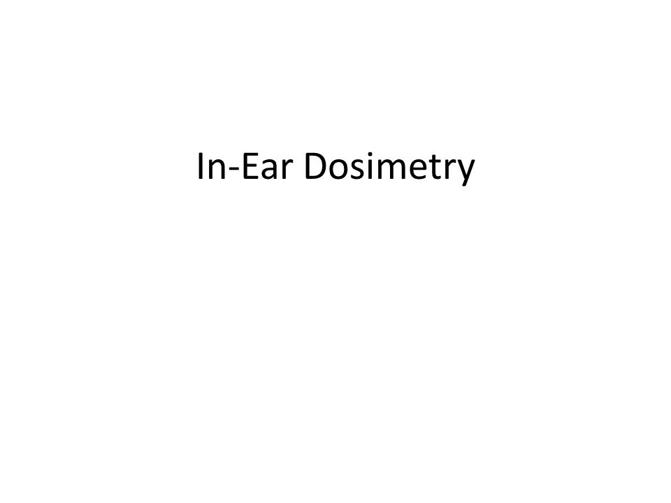 In-Ear Dosimetry