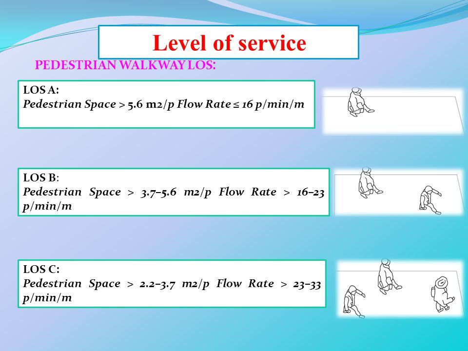 Level of service :PEDESTRIAN WALKWAY LOS LOS A: