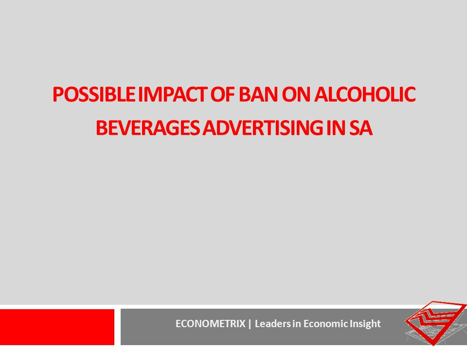POSSIBLE IMPACT OF BAN ON ALCOHOLIC BEVERAGES ADVERTISING IN SA