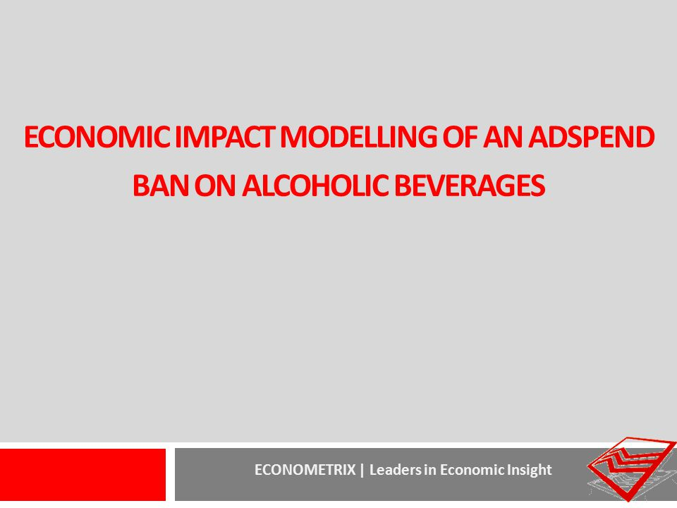ECONOMIC IMPACT MODELLING OF AN ADSPEND BAN ON ALCOHOLIC BEVERAGES