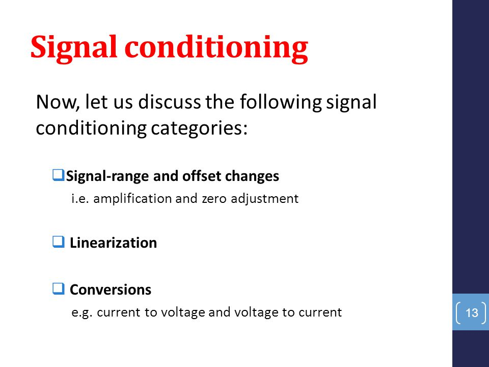 Signal conditioning Now, let us discuss the following signal conditioning categories: Signal-range and offset changes.