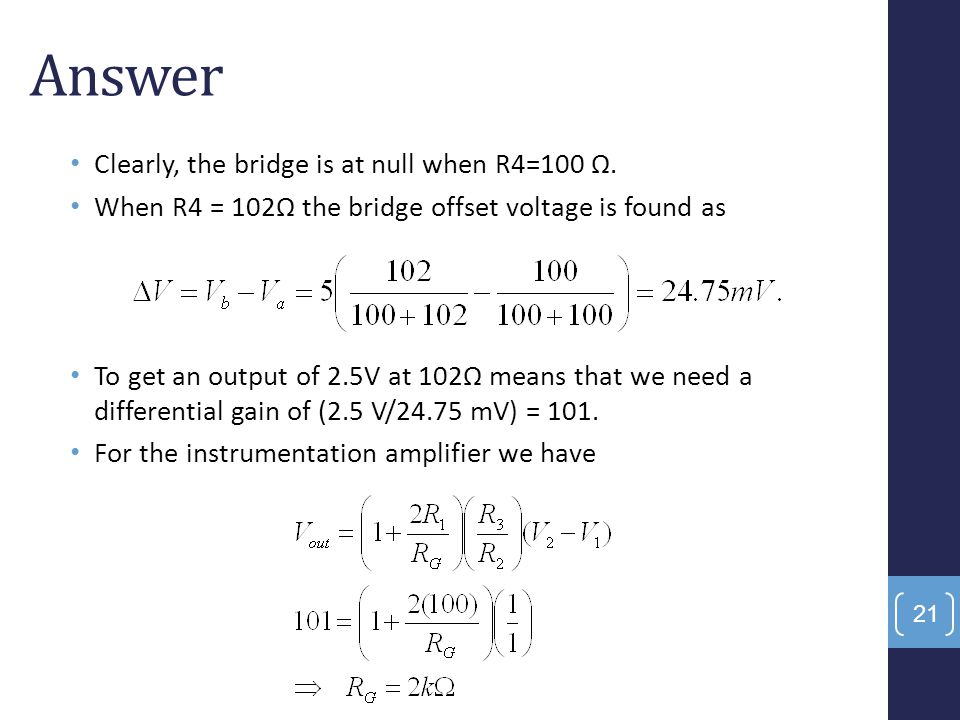 Answer Clearly, the bridge is at null when R4=100 Ω.