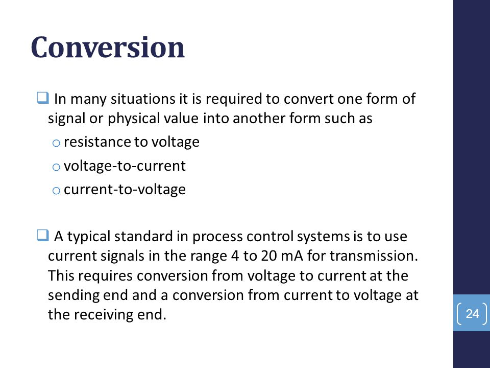 Conversion In many situations it is required to convert one form of signal or physical value into another form such as.