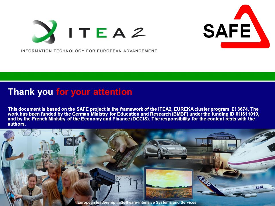 Thank you for your attention This document is based on the SAFE project in the framework of the ITEA2, EUREKA cluster program Σ! 3674.