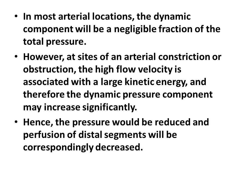 In most arterial locations, the dynamic component will be a negligible fraction of the total pressure.