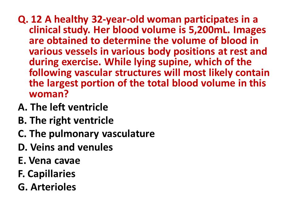Q. 12 A healthy 32-year-old woman participates in a clinical study